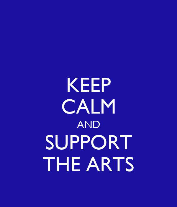 KEEP CALM AND SUPPORT THE ARTS