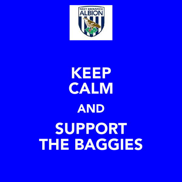 KEEP CALM AND SUPPORT THE BAGGIES