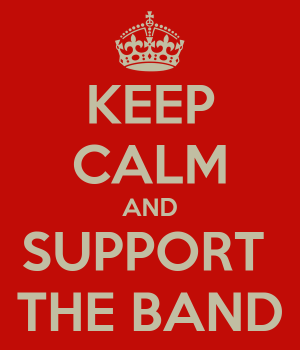 KEEP CALM AND SUPPORT  THE BAND