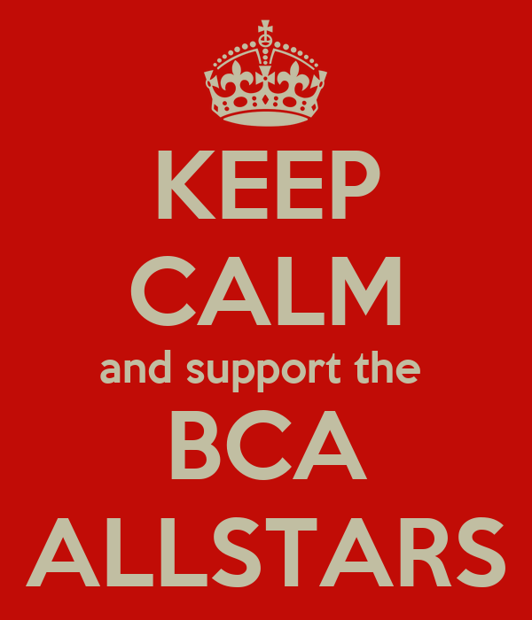 KEEP CALM and support the  BCA ALLSTARS