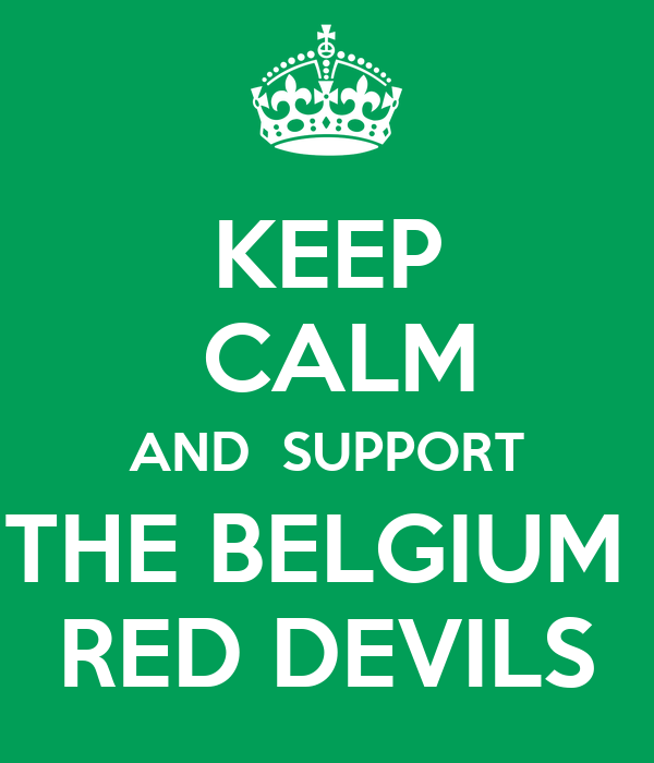 KEEP  CALM AND  SUPPORT THE BELGIUM  RED DEVILS