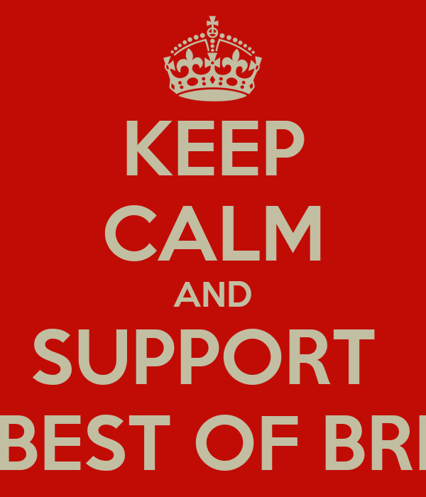 KEEP CALM AND SUPPORT  THE BEST OF BRITISH