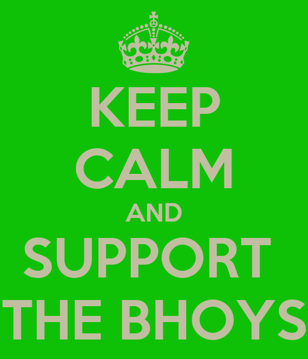 KEEP CALM AND SUPPORT  THE BHOYS