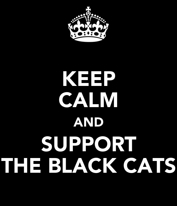 KEEP CALM AND SUPPORT THE BLACK CATS