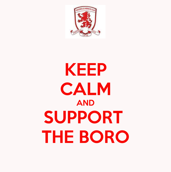 KEEP CALM AND SUPPORT  THE BORO