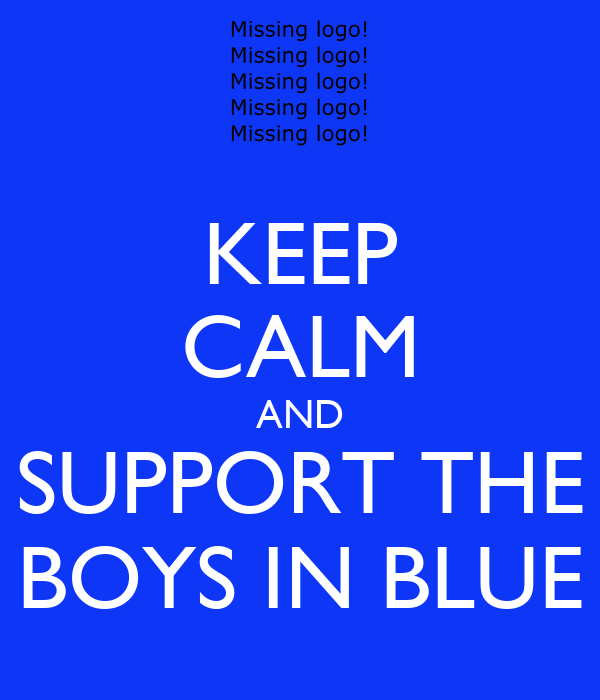 KEEP CALM AND SUPPORT THE BOYS IN BLUE