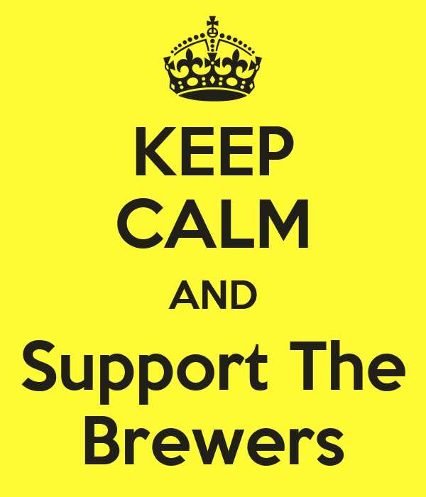KEEP CALM AND Support The Brewers