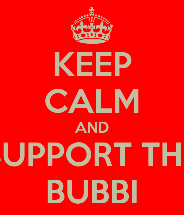 KEEP CALM AND SUPPORT THE BUBBI