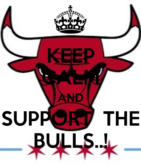 KEEP CALM AND SUPPORT  THE BULLS..!