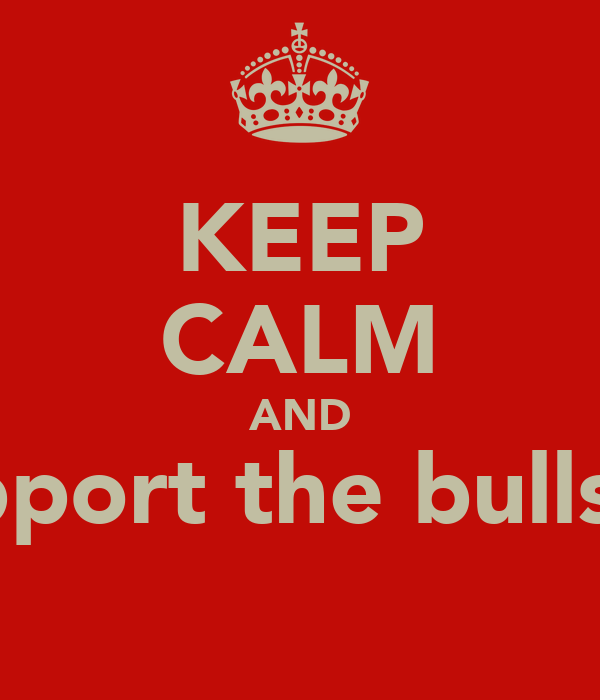 KEEP CALM AND support the bulls!!!