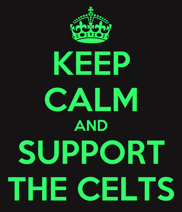 KEEP CALM AND SUPPORT THE CELTS