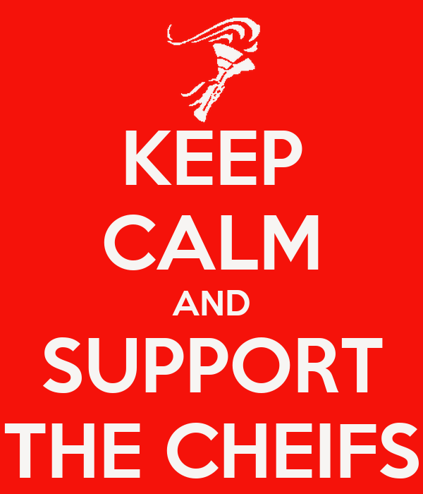 KEEP CALM AND SUPPORT THE CHEIFS