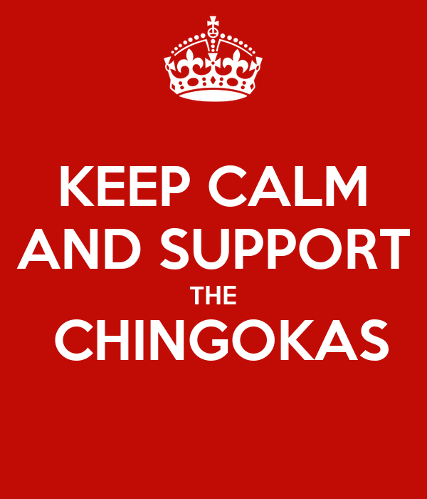 KEEP CALM AND SUPPORT THE  CHINGOKAS