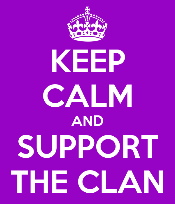 KEEP CALM AND SUPPORT THE CLAN