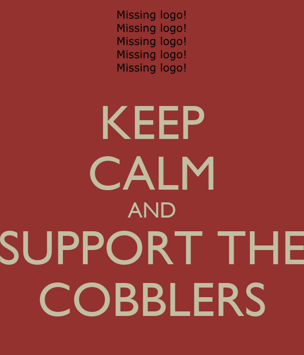 KEEP CALM AND SUPPORT THE COBBLERS