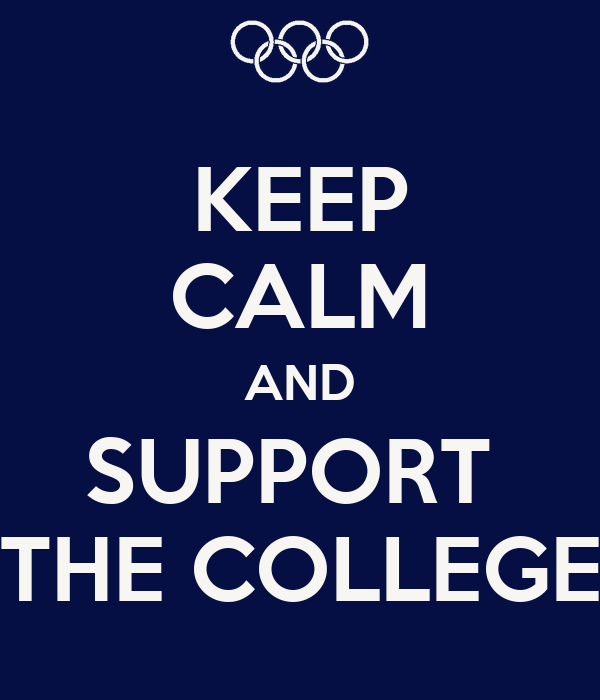 KEEP CALM AND SUPPORT  THE COLLEGE