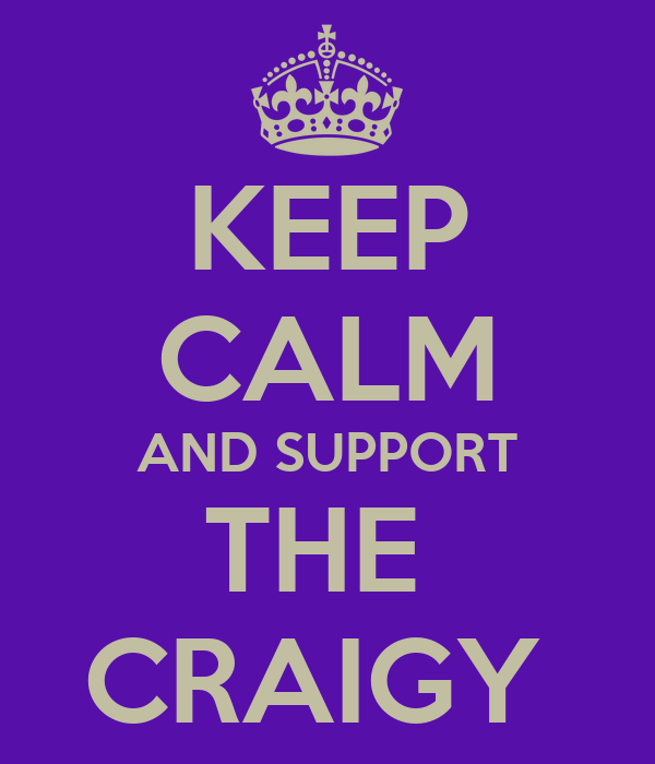 KEEP CALM AND SUPPORT THE  CRAIGY