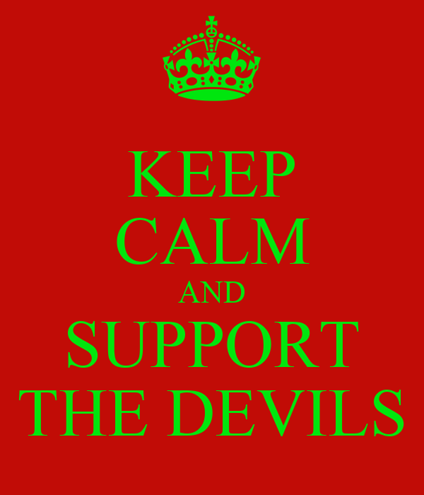 KEEP CALM AND SUPPORT THE DEVILS
