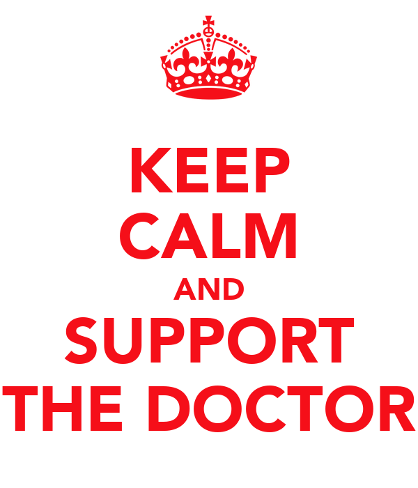 KEEP CALM AND SUPPORT THE DOCTOR