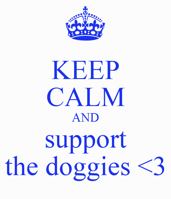 KEEP CALM AND support the doggies <3