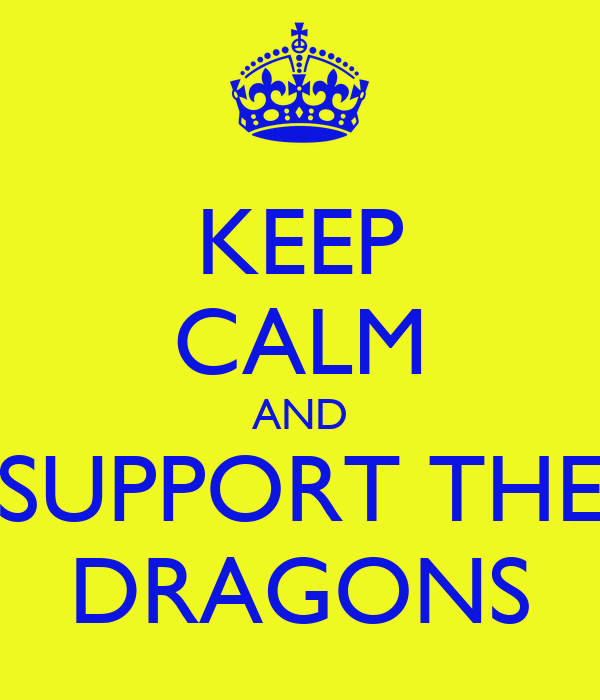 KEEP CALM AND SUPPORT THE DRAGONS