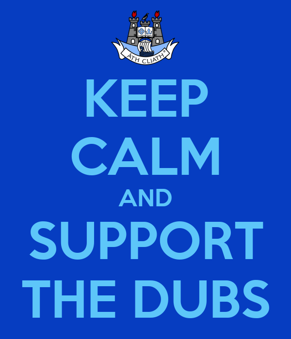 KEEP CALM AND SUPPORT THE DUBS