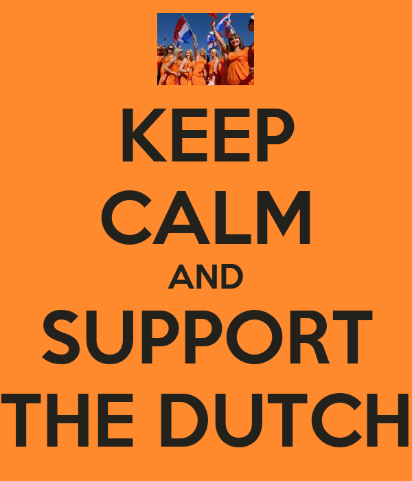 KEEP CALM AND SUPPORT THE DUTCH