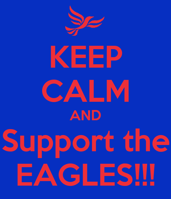 KEEP CALM AND Support the EAGLES!!!