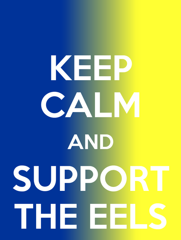 KEEP CALM AND SUPPORT THE EELS