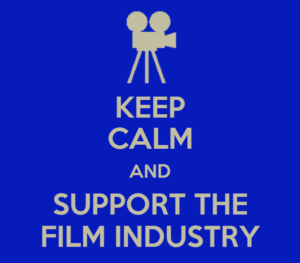 KEEP CALM AND SUPPORT THE FILM INDUSTRY