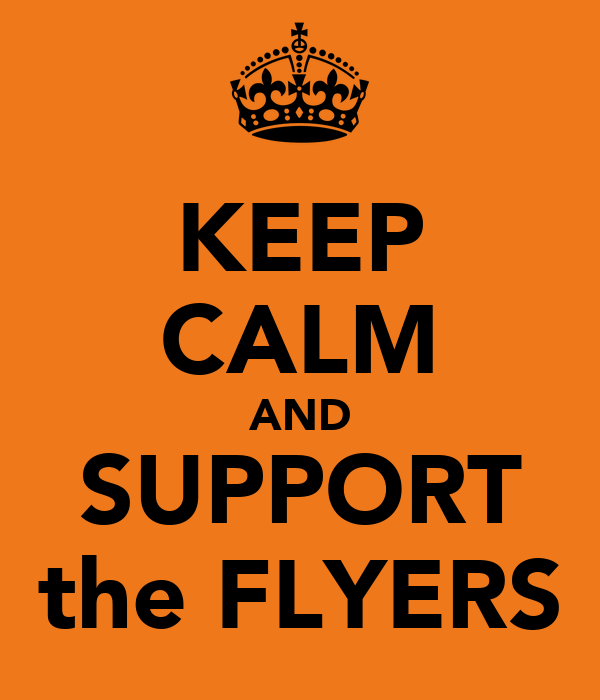 KEEP CALM AND SUPPORT the FLYERS