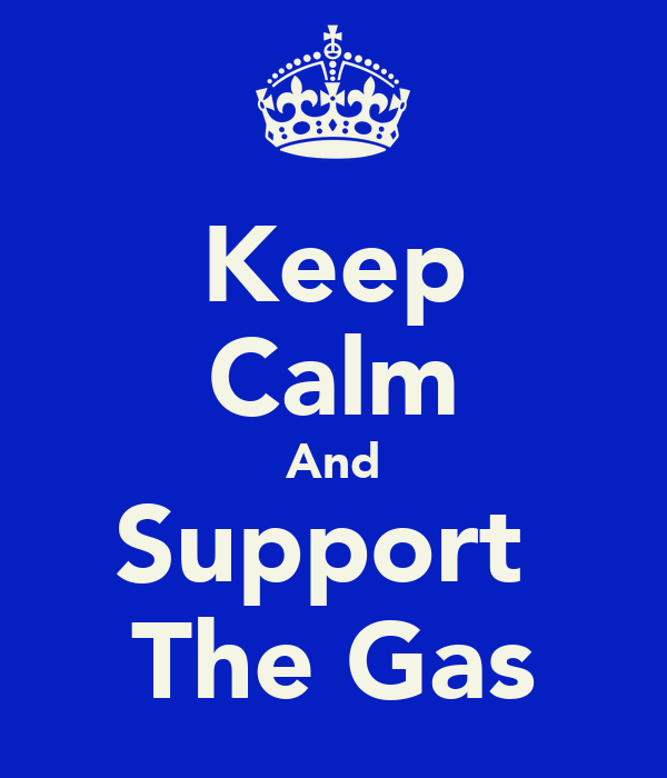 Keep Calm And Support  The Gas