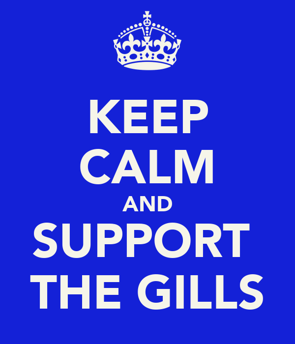 KEEP CALM AND SUPPORT  THE GILLS