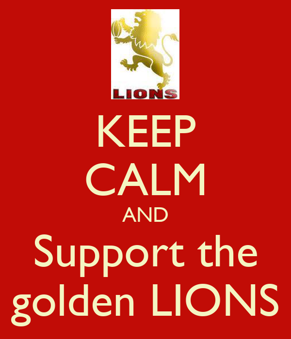 KEEP CALM AND Support the golden LIONS