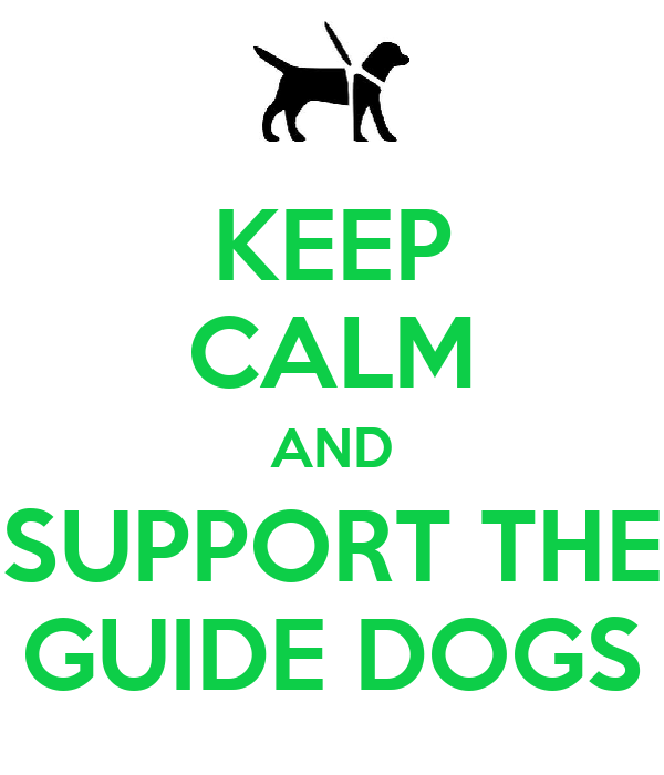 KEEP CALM AND SUPPORT THE GUIDE DOGS