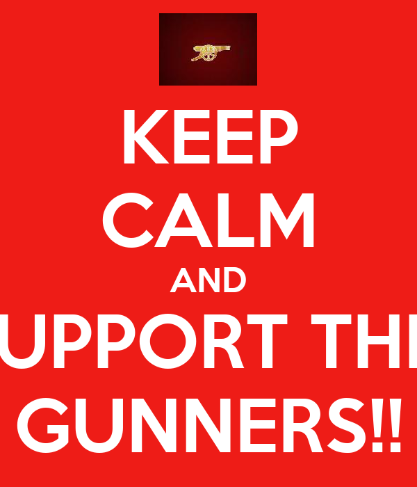 KEEP CALM AND SUPPORT THE  GUNNERS!!