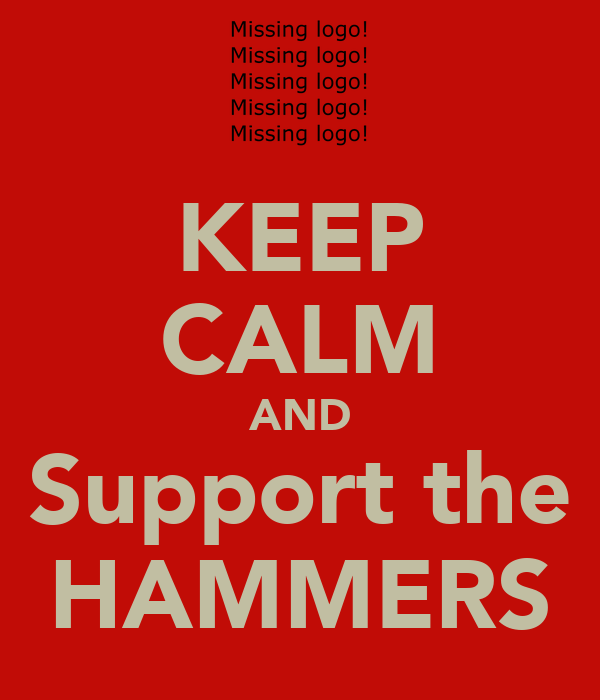 KEEP CALM AND Support the HAMMERS
