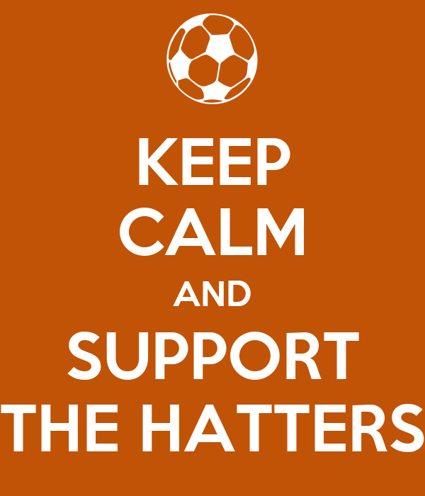KEEP CALM AND SUPPORT THE HATTERS
