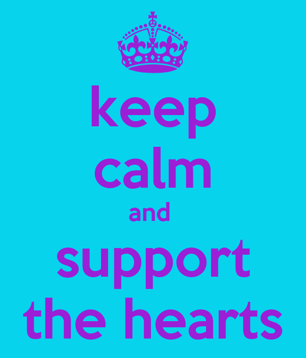 keep calm and  support the hearts