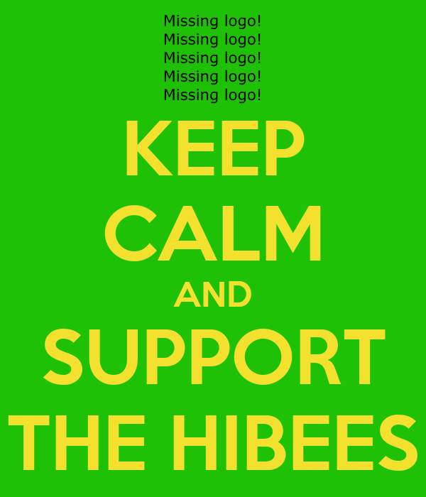KEEP CALM AND SUPPORT THE HIBEES