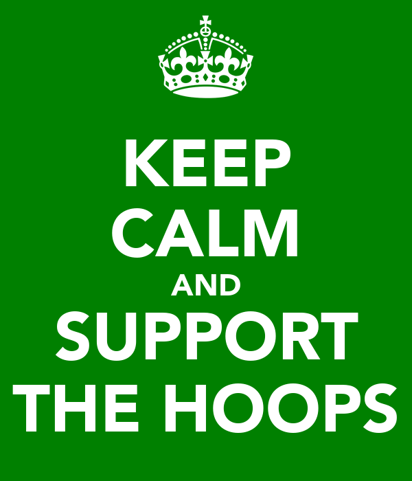 KEEP CALM AND SUPPORT THE HOOPS