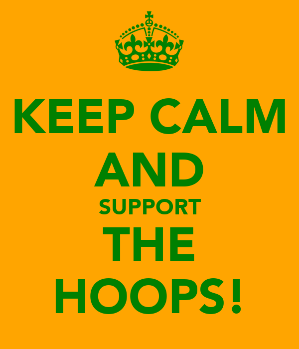 KEEP CALM AND SUPPORT THE HOOPS!