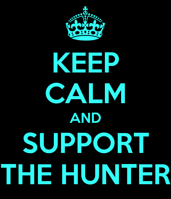 KEEP CALM AND SUPPORT THE HUNTER