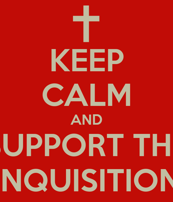 KEEP CALM AND SUPPORT THE INQUISITION