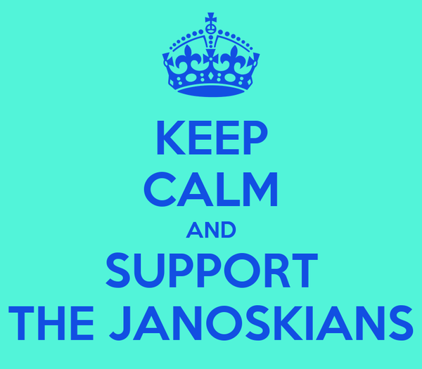 KEEP CALM AND SUPPORT THE JANOSKIANS
