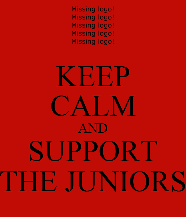 KEEP CALM AND SUPPORT THE JUNIORS