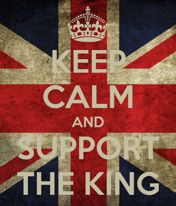 KEEP CALM AND SUPPORT THE KING