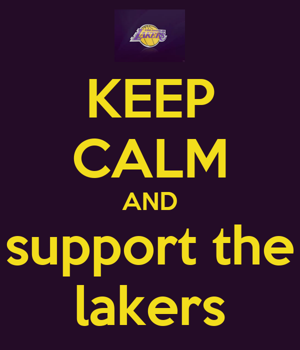 KEEP CALM AND support the lakers