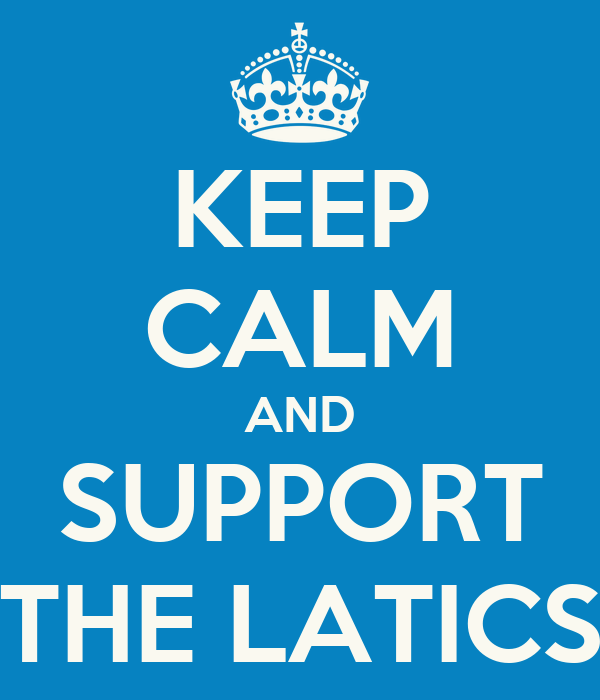 KEEP CALM AND SUPPORT THE LATICS