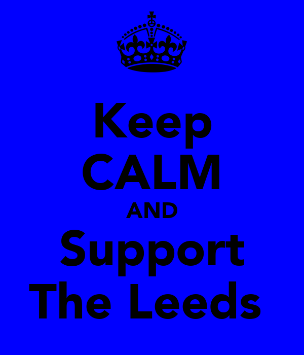 Keep CALM AND Support The Leeds